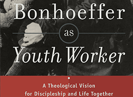 Bonhoeffer as Youth Worker and the Tension of 'Youth' Ministry