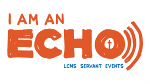 """""""I Am An Echo"""" is the theme for 2017 LCMS Servant Events based on Phil. 4:8-9. Once finalized, resources will be available at http://servantevents.lcms.org/SEResources.asp."""