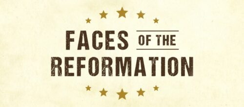 Faces of the Reformation Series