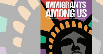 CTCR Bible study: 'Immigrants Among Us: A Lutheran Framework for Addressing Immigration Issues'