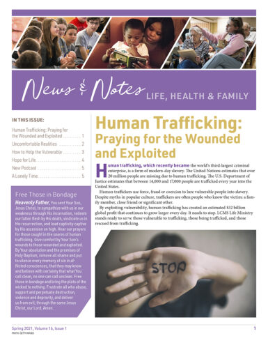 The Spring 2021 issue of LCMS Life Ministry's News and Notes newsletter focuses on human trafficking, which affects people around the world, even some in our own congregations and communities.